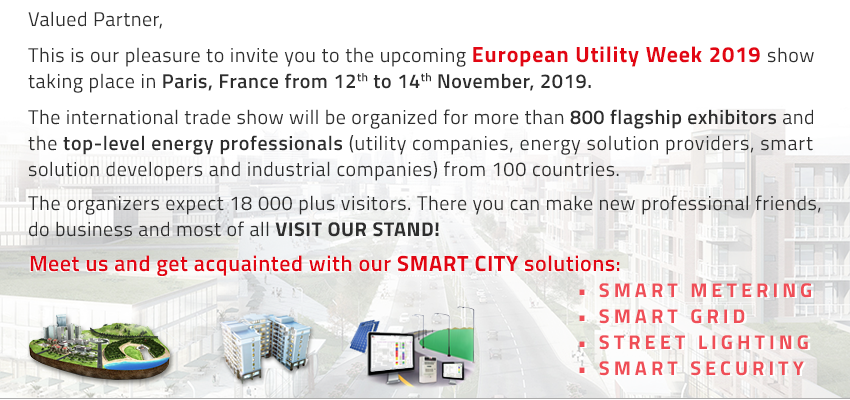 Valued Partner, This is our pleasure to invite you to the upcoming European Utility Week 2019 show taking place in Paris, France from 12 th to 14th November, 2019. The international trade show will be organized for more than 800 flagship exhibitors and top-level energy professionals (utility companies, energy solution providers, smart solution developers and industrial companies) from 100 countries , the organizers expect 18 000 plus visitors.